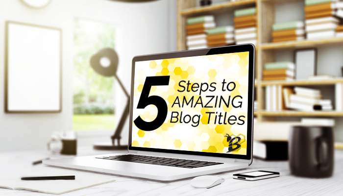 5 Steps to Amazing Blog Titles