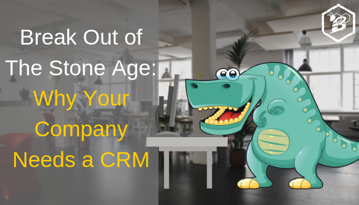 Break Out of The Stone Age_ Why Your Company Needs a CRM
