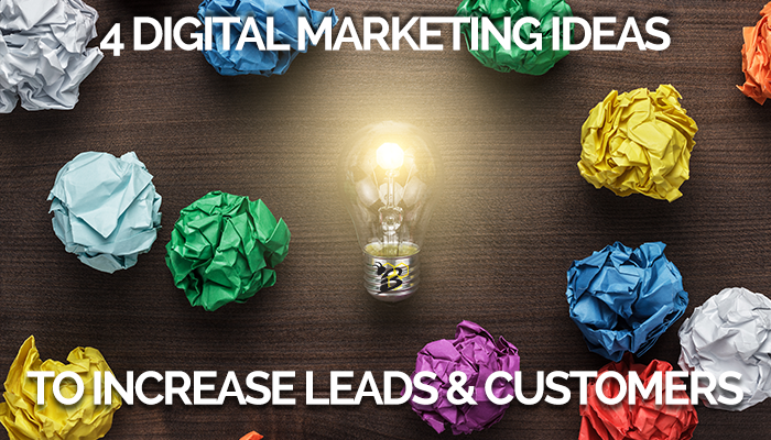 4 Digital Marketing Ideas to Increase Leads & Customers.png
