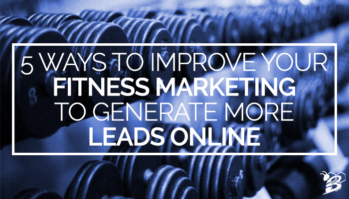 5 Ways to Improve your Fitness Marketing to Generate More Leads Online.png