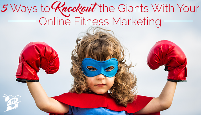 5 Ways to Knockout the Giants With Your Online Fitness Marketing.png