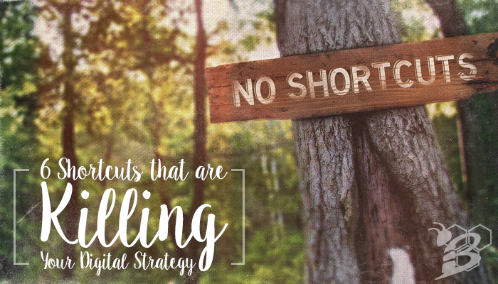 6 Shortcuts that are Killing Your Digital Strategy.png