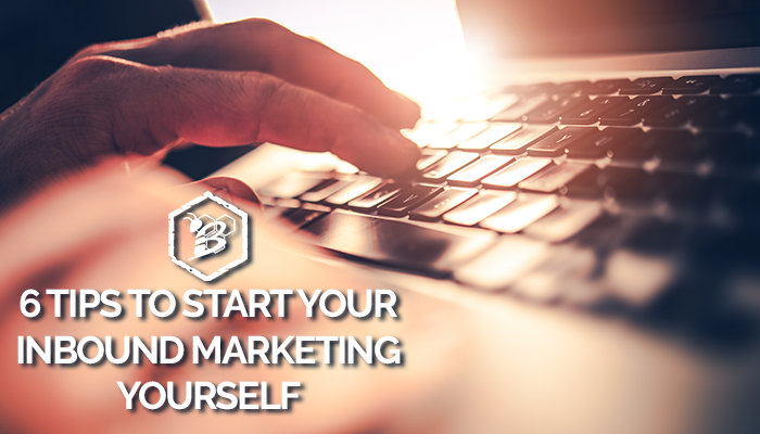 6 Tips to Start Your Inbound Marketing Yourself.png