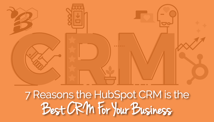 7 Reasons the HubSpot CRM is the Best CRM For Your Business.png