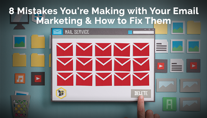 8 Mistakes You're Making with Your Email Marketing & How to Fix Them.png
