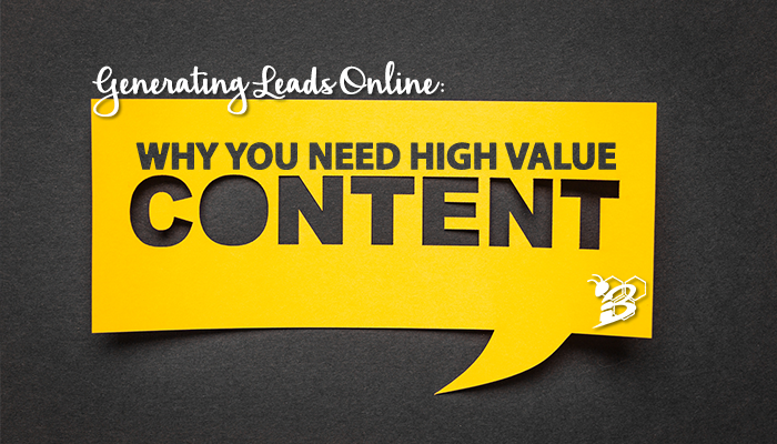 Generating Leads Online Why You Need High Value Content.png