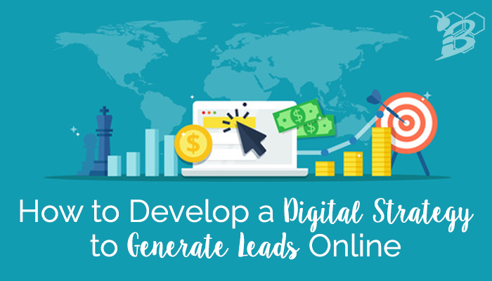 How to Develop a Digital Strategy to Generate Leads Online.png
