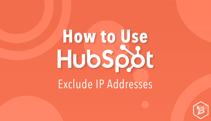 How to Use HubSpot- Exclude IP Addresses
