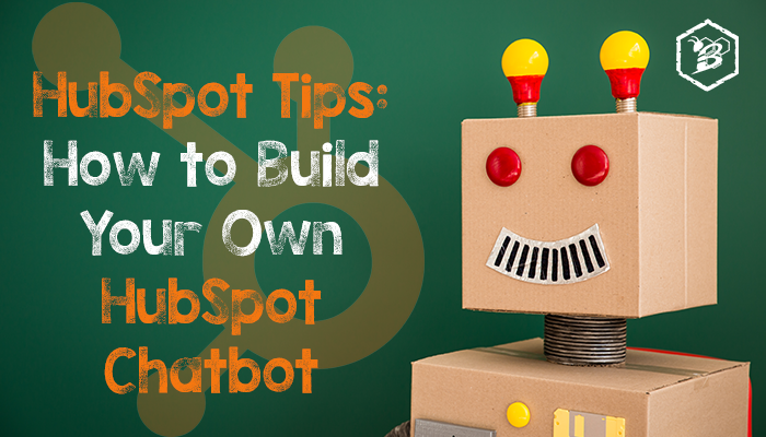 HubSpot Tips- How to Build Your Own HubSpot Chatbot