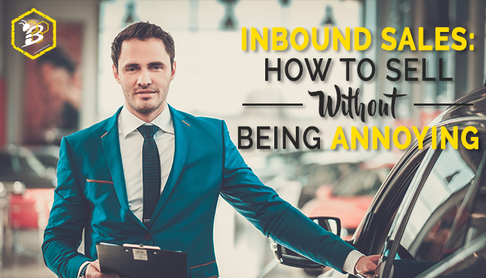 Inbound Sales- How to Sell Without Being Annoying.png