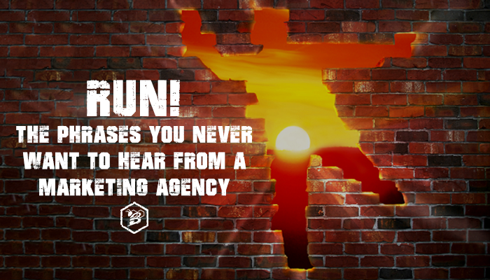 RUN! The Phrases You NEVER Want to Hear From A Marketing Agency.png