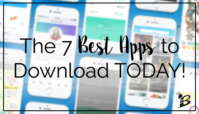 The 7 Best Apps to Download TODAY!.png