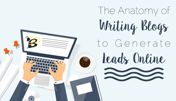 The Anatomy of Writing Blogs to Generate Leads Online