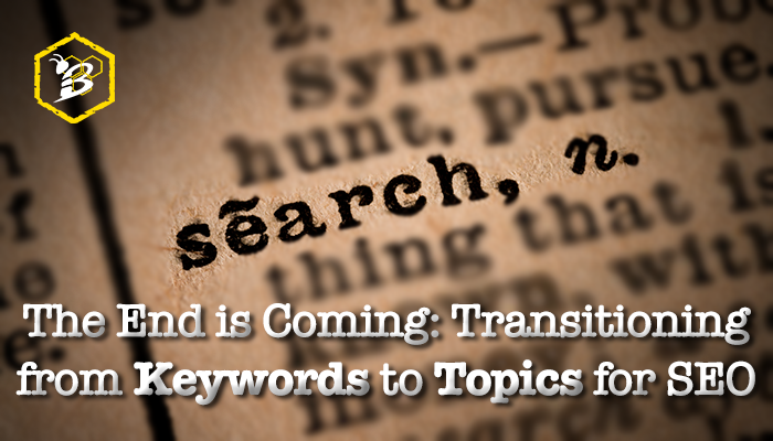 The End is Coming- Transitioning from Keywords to Topics for SEO.png