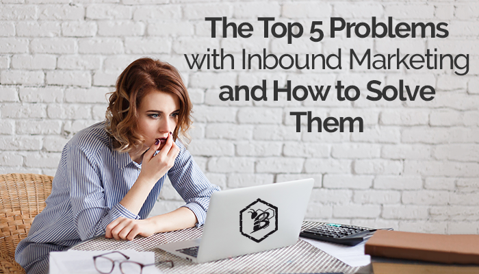 The Top 5 Problems with Inbound Marketing and How to Solve Them.png
