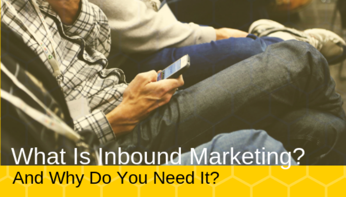 What is Inbound Marketing and Why Do You Need it?