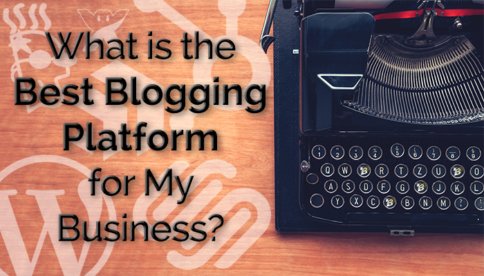 What is the Best Blogging Platform  for My Business?.png