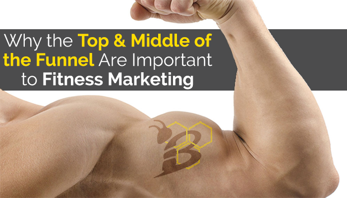 Why the Top & Middle of the Funnel Are Important to Fitness Marketing.png