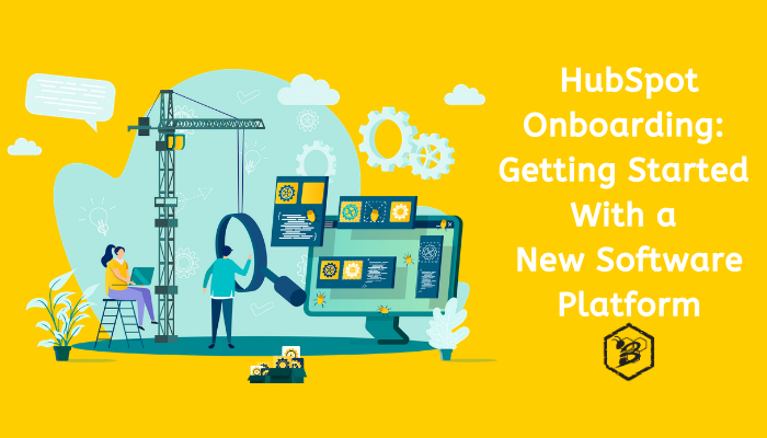 HubSpot Onboarding- Getting Started With a New Software Platform