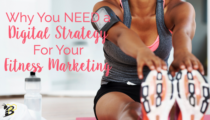 Why You NEED a Digital Strategy for Your Fitness Marketing.png