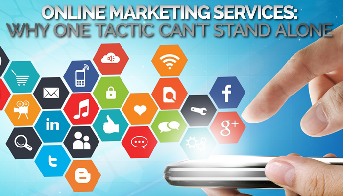 Online Marketing Services: Why One Tactic Can't Stand Alone