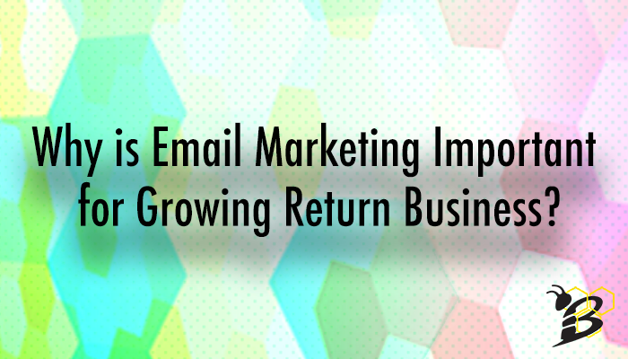 Why_is_Email_Marketing_Important_for_Growing_Return_Business.png