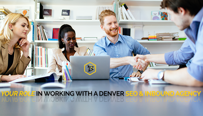 Your Role in Working With a Denver SEO & Inbound Agency