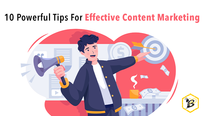 10 Powerful Tips for Effective Content Marketing