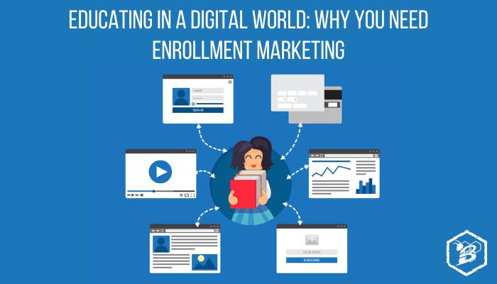 Educating in a Digital World: Why You Need Enrollment Marketing