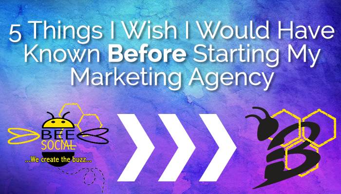 5 Things I Wish I Would Have Known Before Starting My Marketing Agency.png