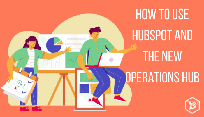 How to Use HubSpot and the New Operations Hub
