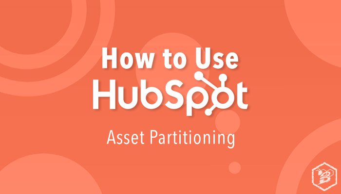 How to Use HubSpot: Asset Partitioning