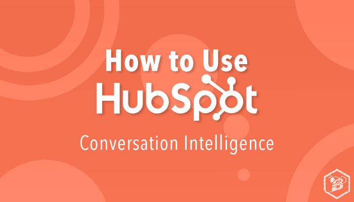 How to Use HubSpot: Conversation Intelligence