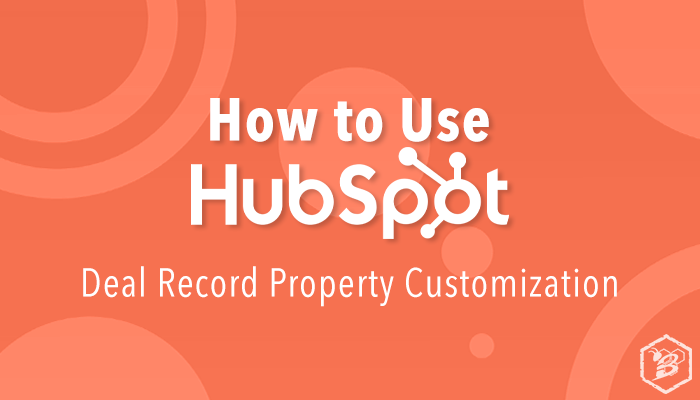 How to Use HubSpot: Deal Record Property Customization