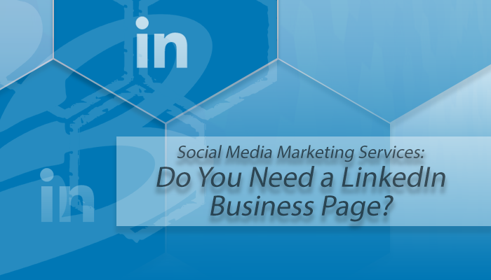 Social_Media_Marketing_Services_-_Do_You_Need_a_LinkedIn_Business_Page.png