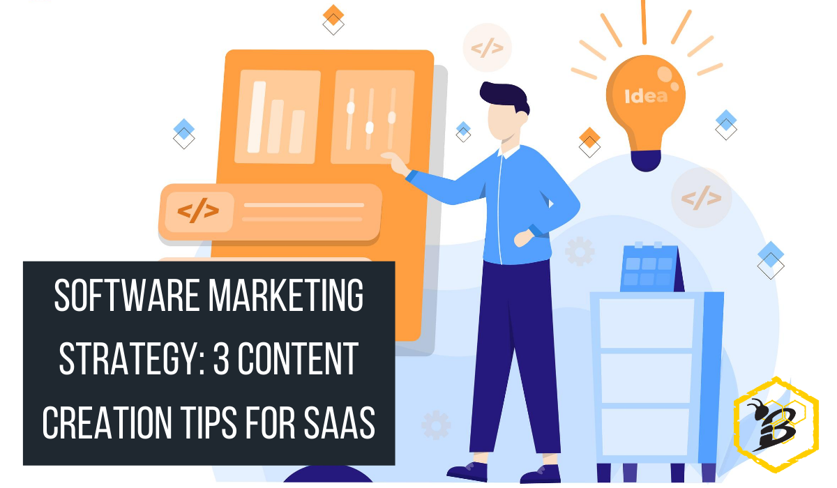 Software Marketing Strategy: 3 Content Creation Tips for SaaS
