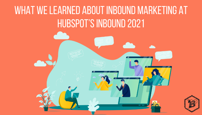 What We Learned About Inbound Marketing at INBOUND 2021