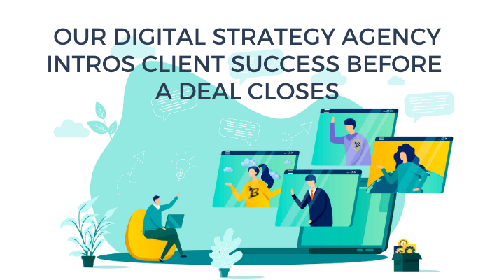 Our Digital Strategy Agency Intros Client Success Before a Deal Closes