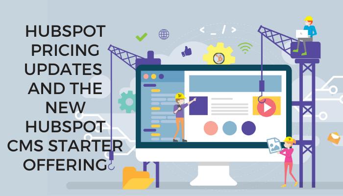 HubSpot Pricing Updates and New HubSpot CMS Starter